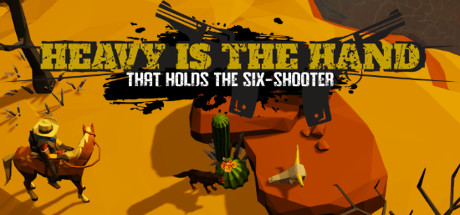 Heavy is the Hand that Holds the Six Shooter PC Game Free Download